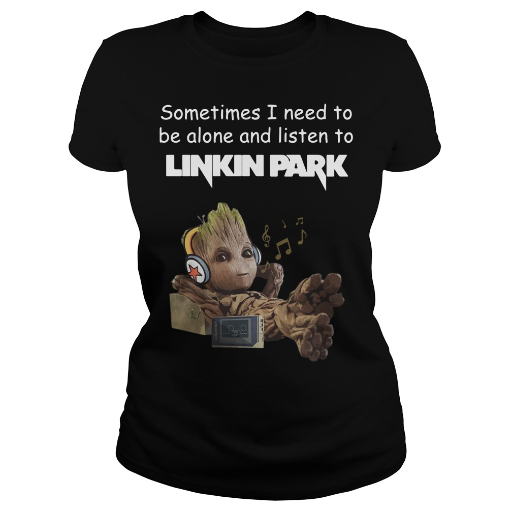 Baby Groot sometimes I need to be alone and listen to Linkin Park Ladies Tee