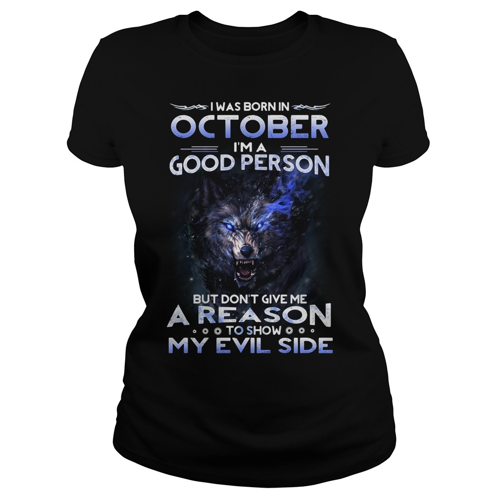 I was born in October I'm a good person but don't give me a reason Ladies Tee