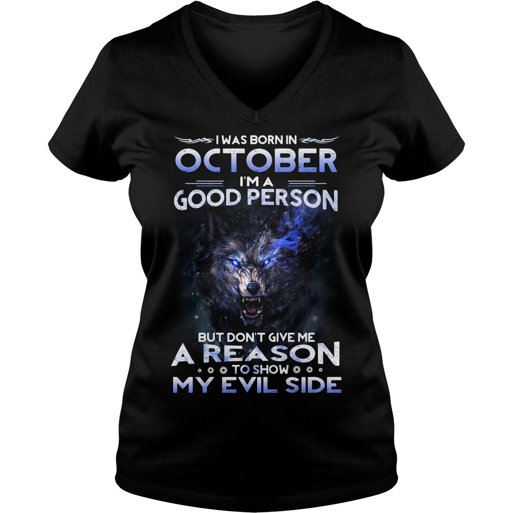 I was born in October I'm a good person but don't give me a reason V-neck T-shirt