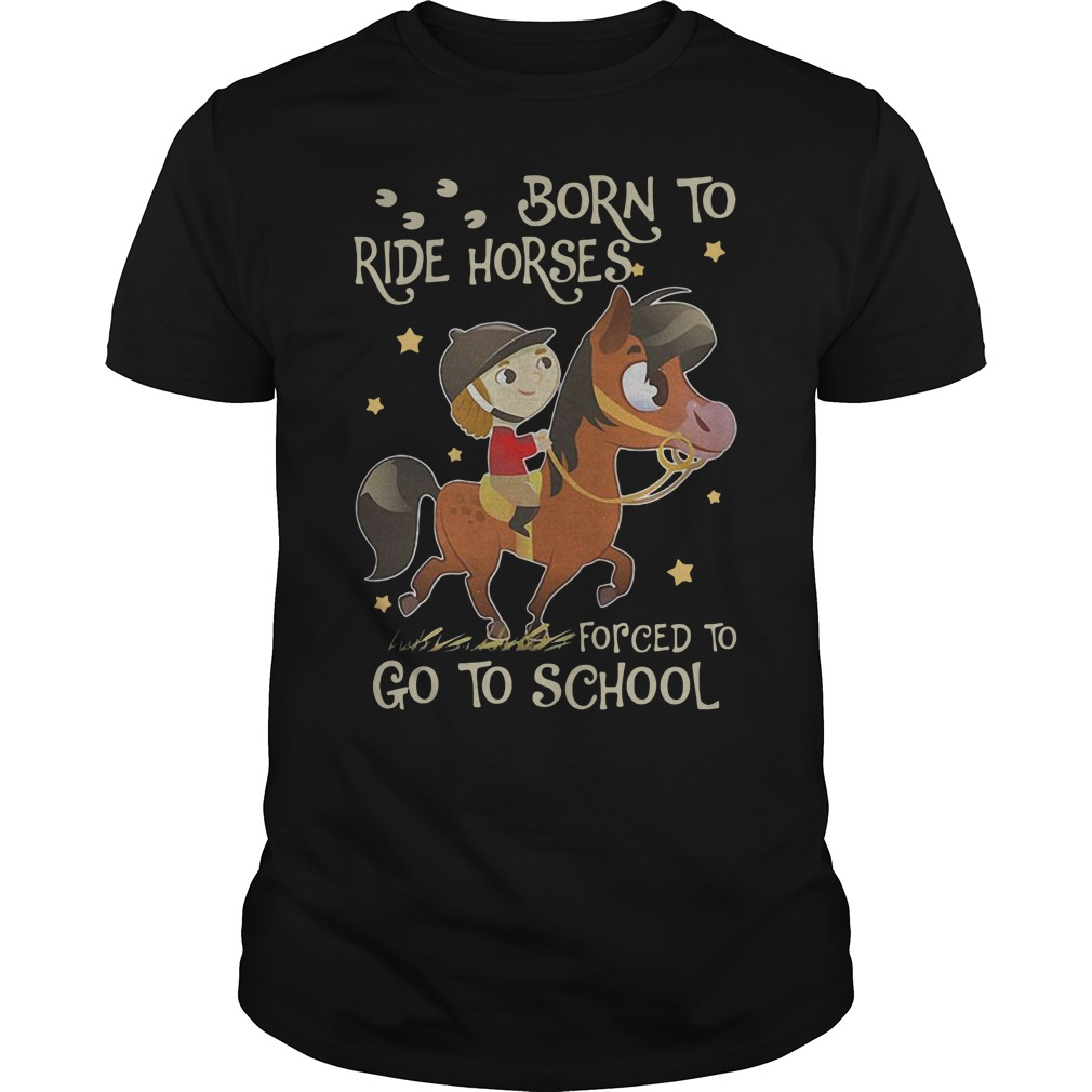 Born to ride horses forced to go to school Guys Shirt