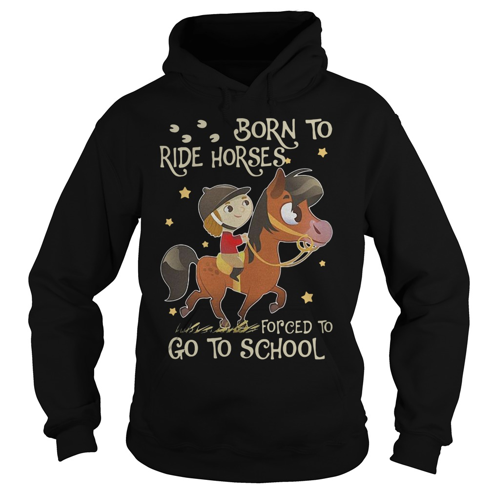 Born to ride horses forced to go to school Hoodie