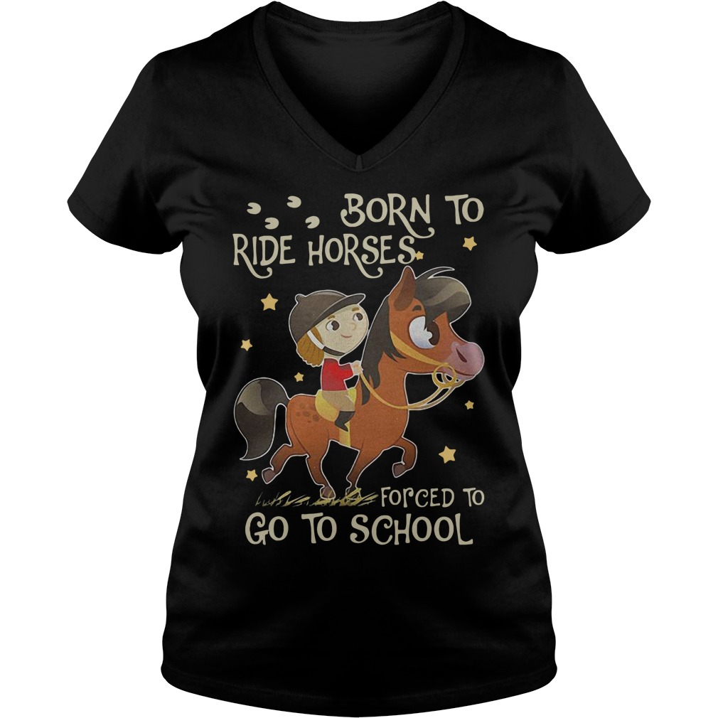 Born to ride horses forced to go to school V-neck T-shirt