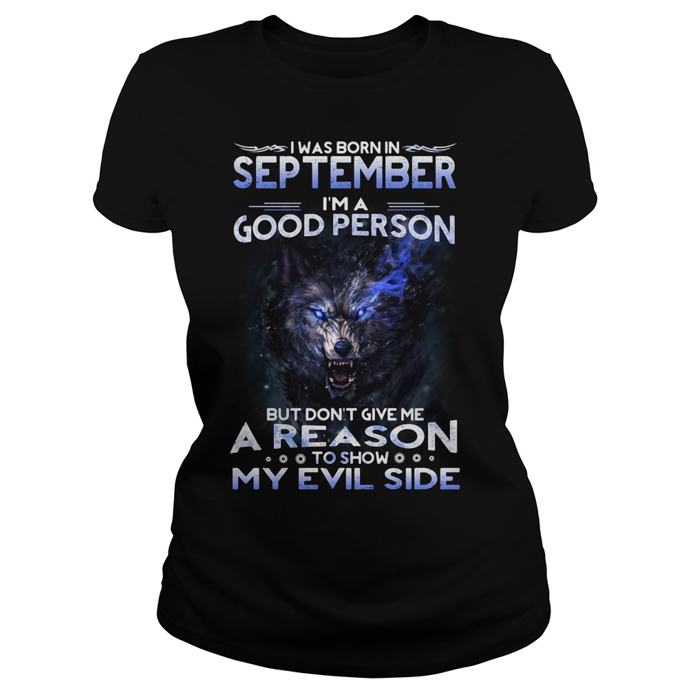 I was born in September I'm a good person but don't give me a reason Ladies Tee