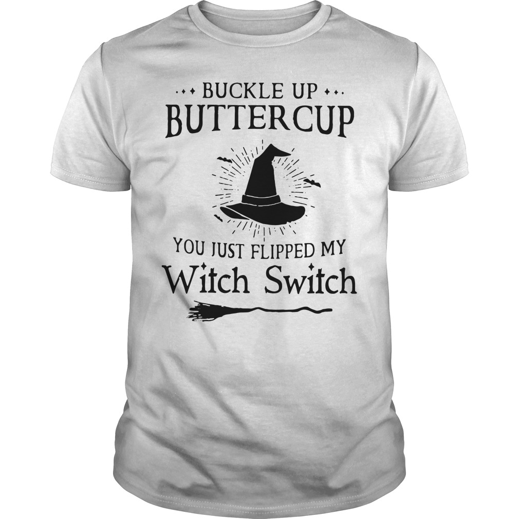 Buckle up buttercup you just flipped my Witch Switch Guys Shirt