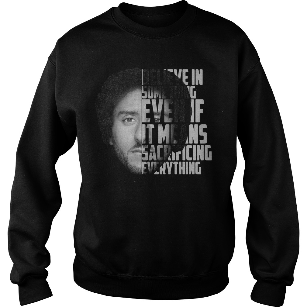 Colin Kaepernick believe in something even if it means sacrificing Sweater