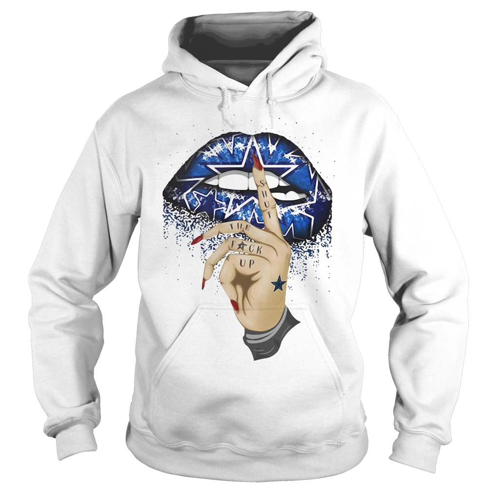 Dallas Cowboy lips shut the fuck up Hoodie