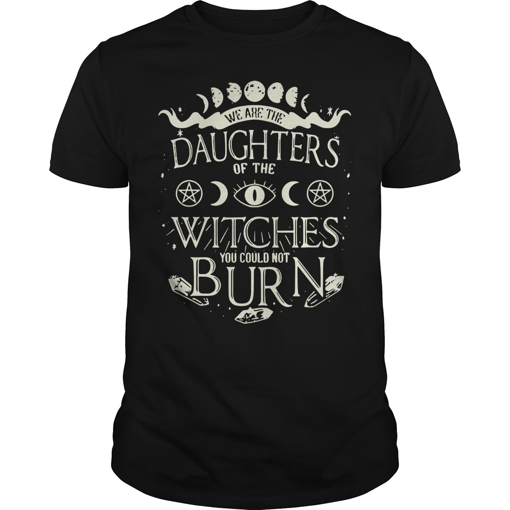 We are the daughters of the Witches you couldn't burn Guys Shirt
