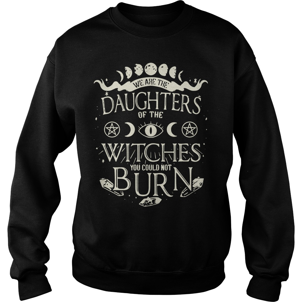 We are the daughters of the Witches you couldn't burn Sweater