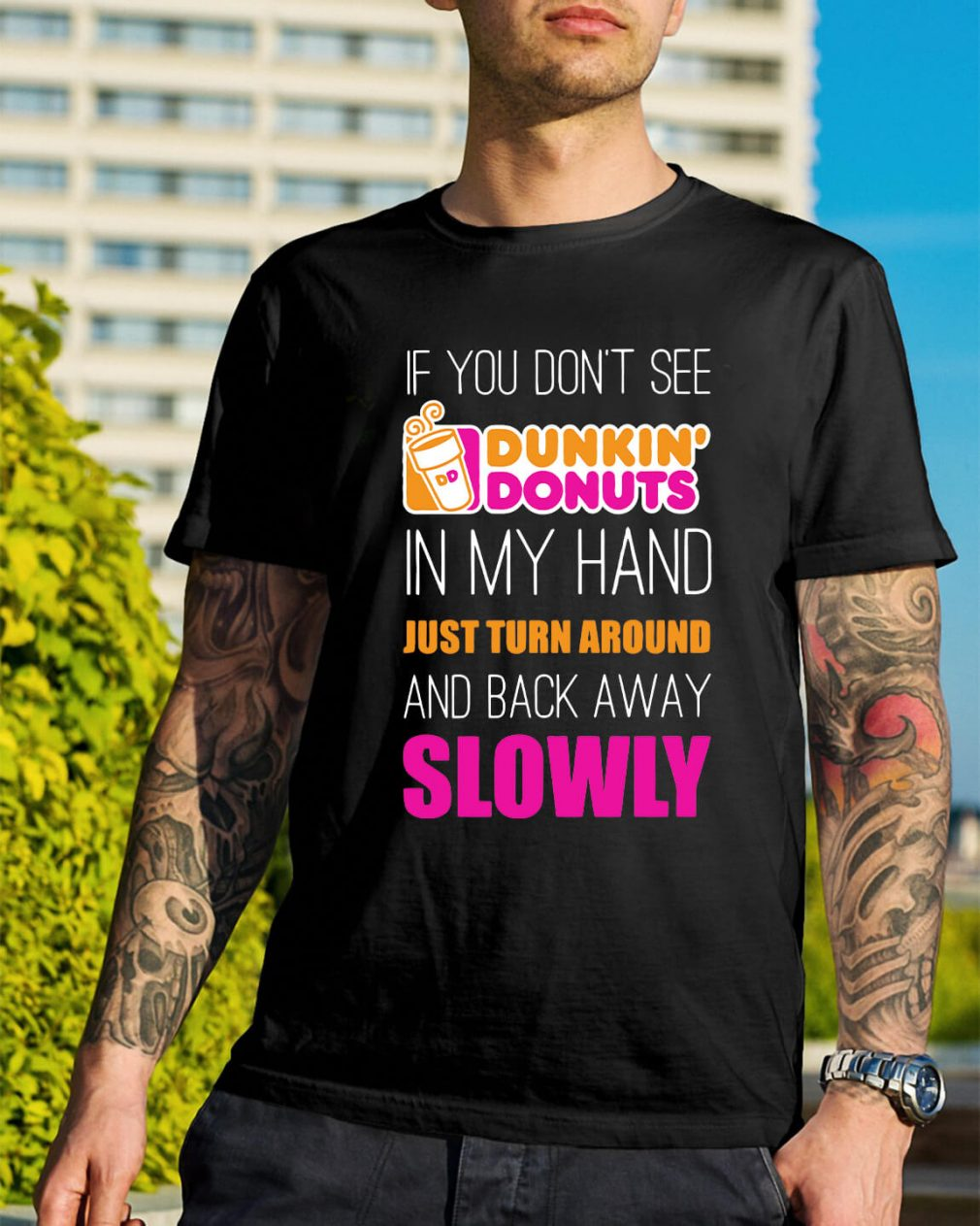 If you don't see Dunkin' Donuts in my hand just turn around shirt