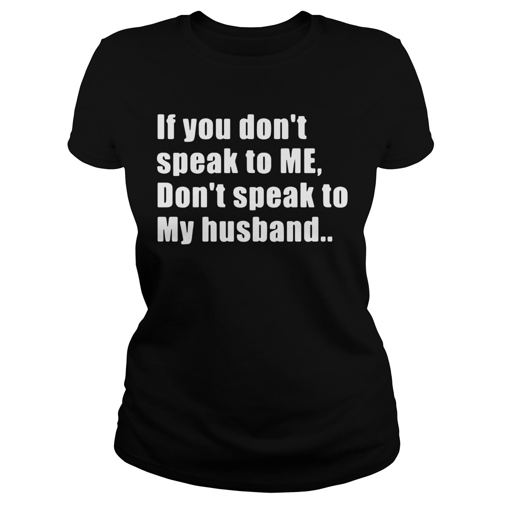 If you don't speak to me don't speak to my husband Ladies Tee