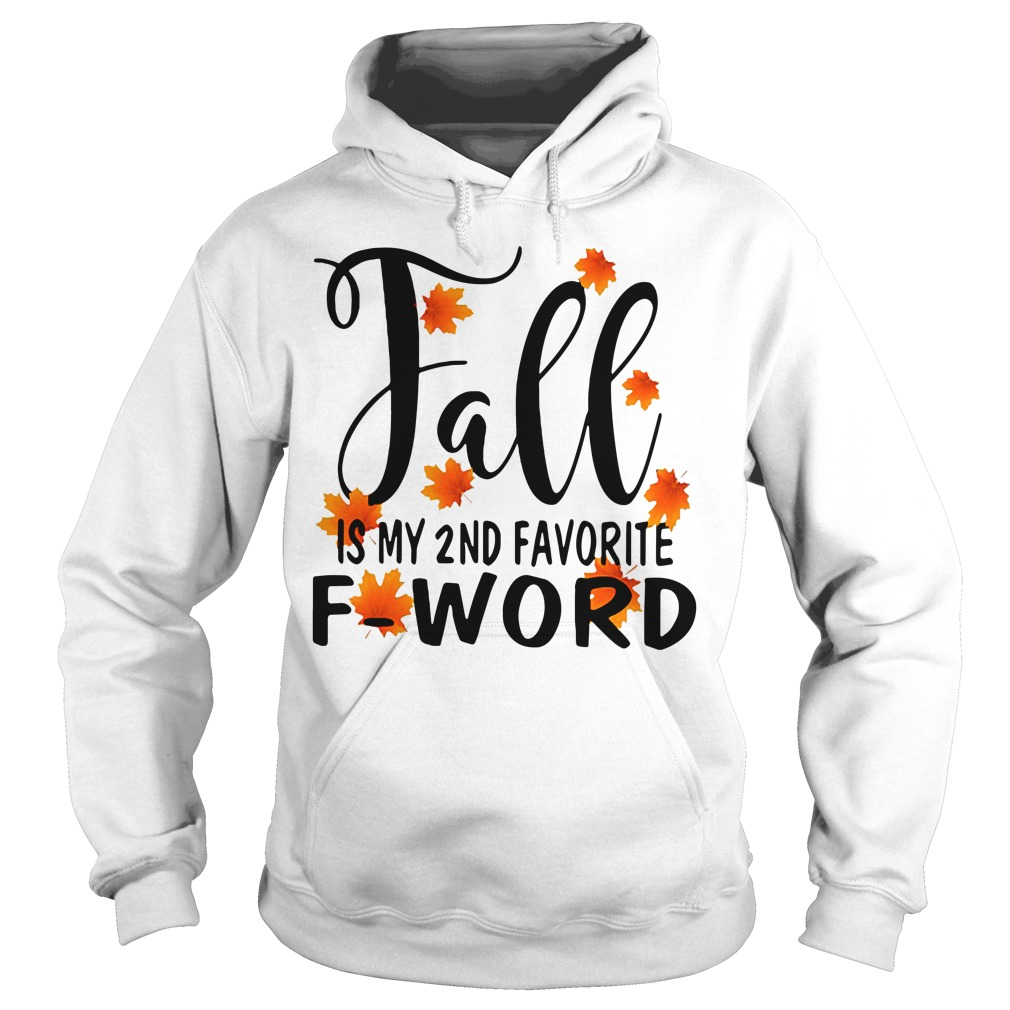 Fall is my 2nd favorite f-word Hoodie