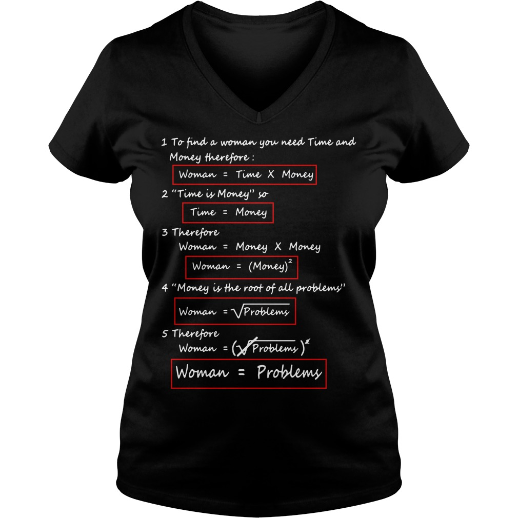 To find a woman you need time and money therefore V-neck T-shirt