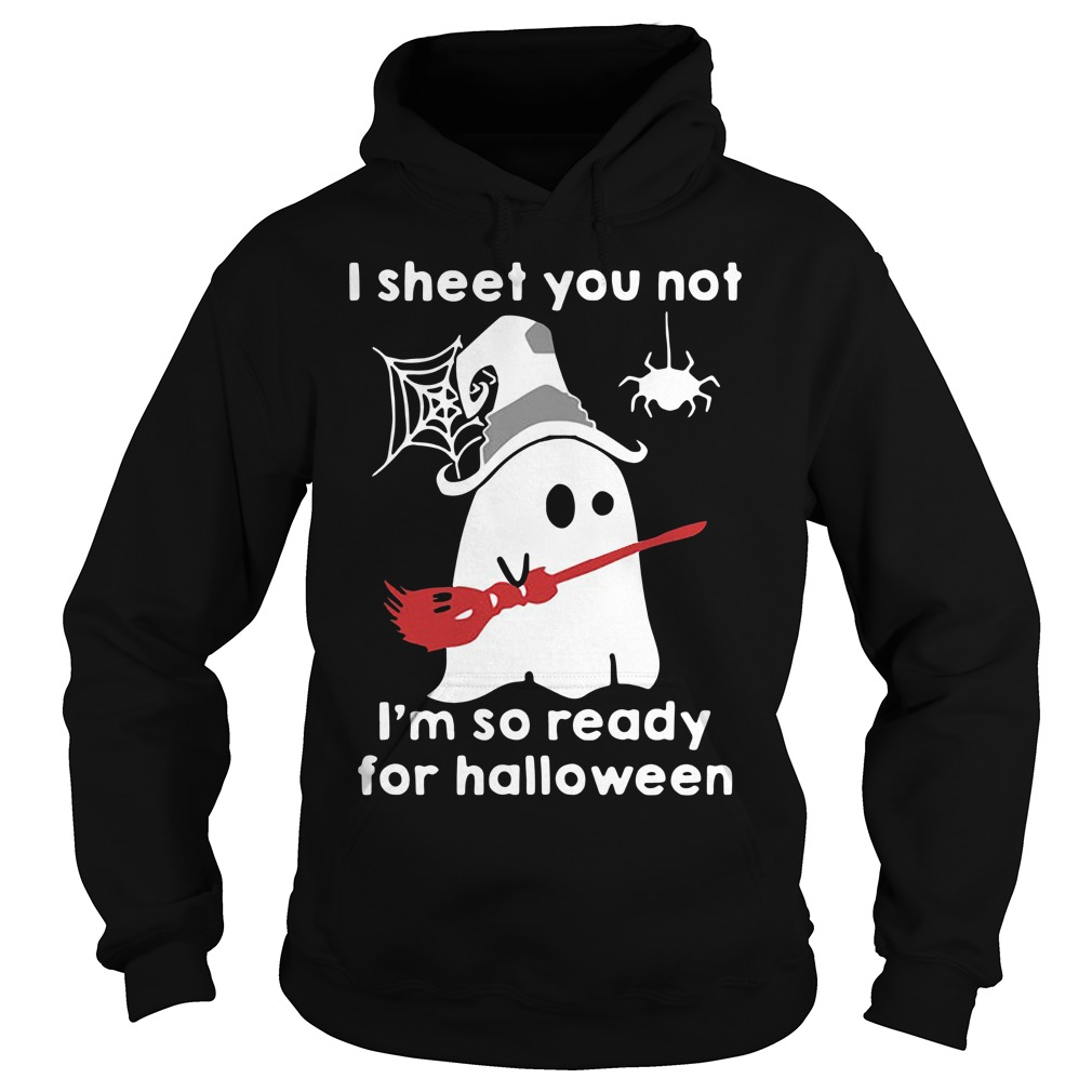 Ghost with witch hat I sheet you not I'm so ready for Halloween Hoodie