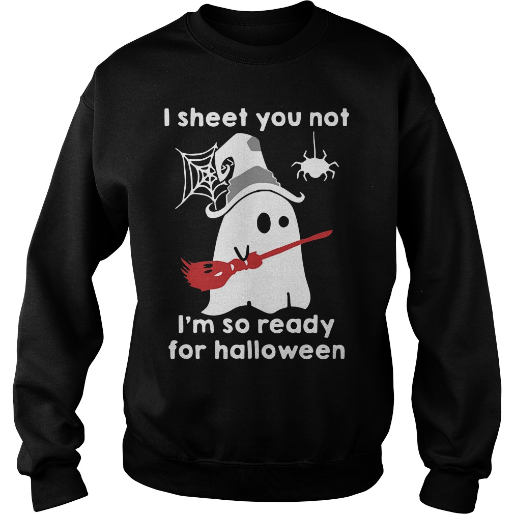 Ghost with witch hat I sheet you not I'm so ready for Halloween Sweater