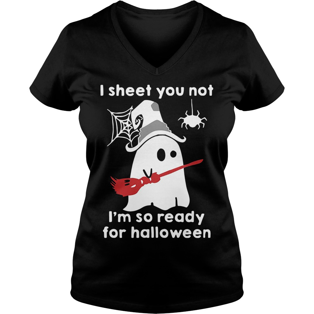Ghost with witch hat I sheet you not I'm so ready for Halloween V-neck T-shirt