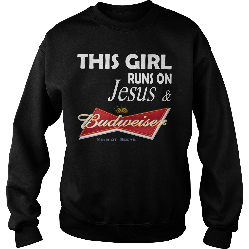 This girl runs on Jesus and Budweiser kind of beer Sweater