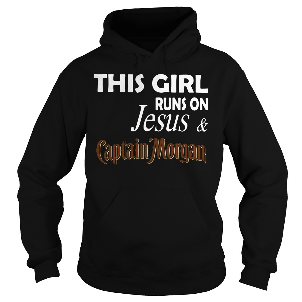 This girl runs on Jesus and Captain Morgan Hoodie