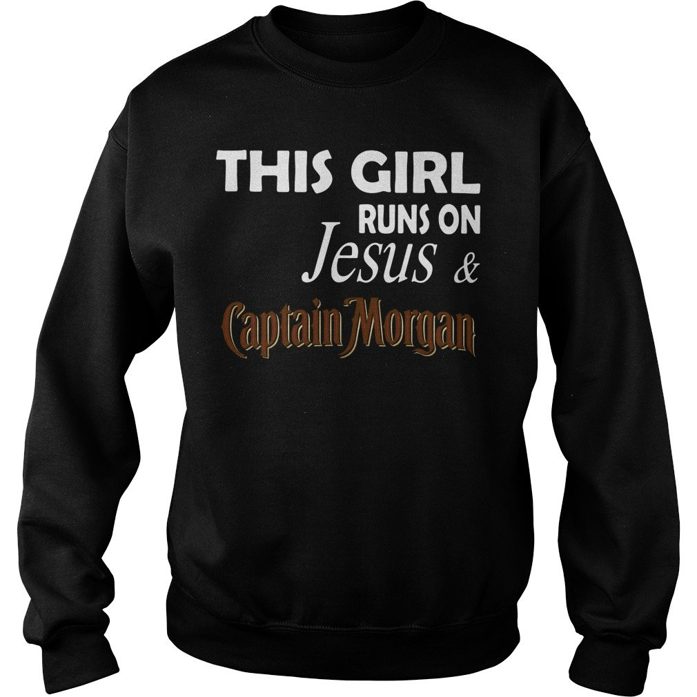 This girl runs on Jesus and Captain Morgan Sweater