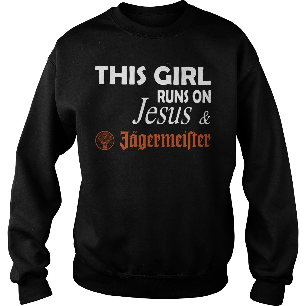 This girl runs on Jesus and Jagermeister Sweater