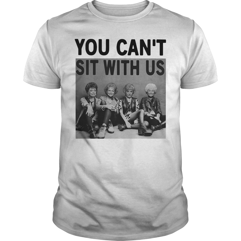 Golden Girls you can't sit with us Guys Shirt