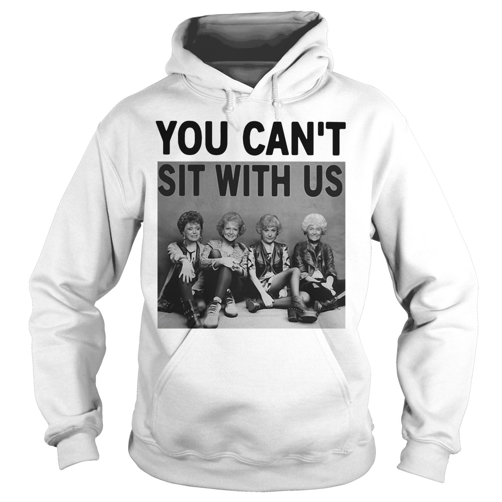 Golden Girls you can't sit with us Hoodie