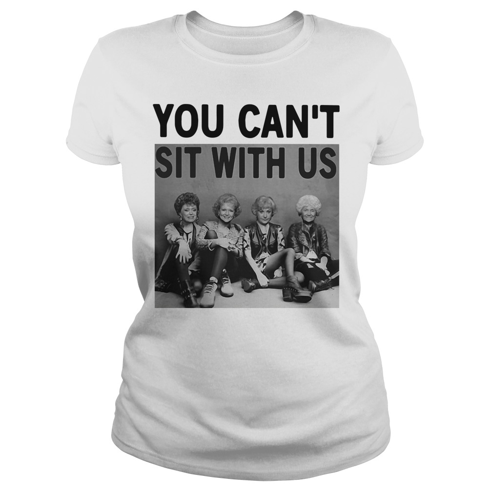 Golden Girls you can't sit with us Ladies Tee