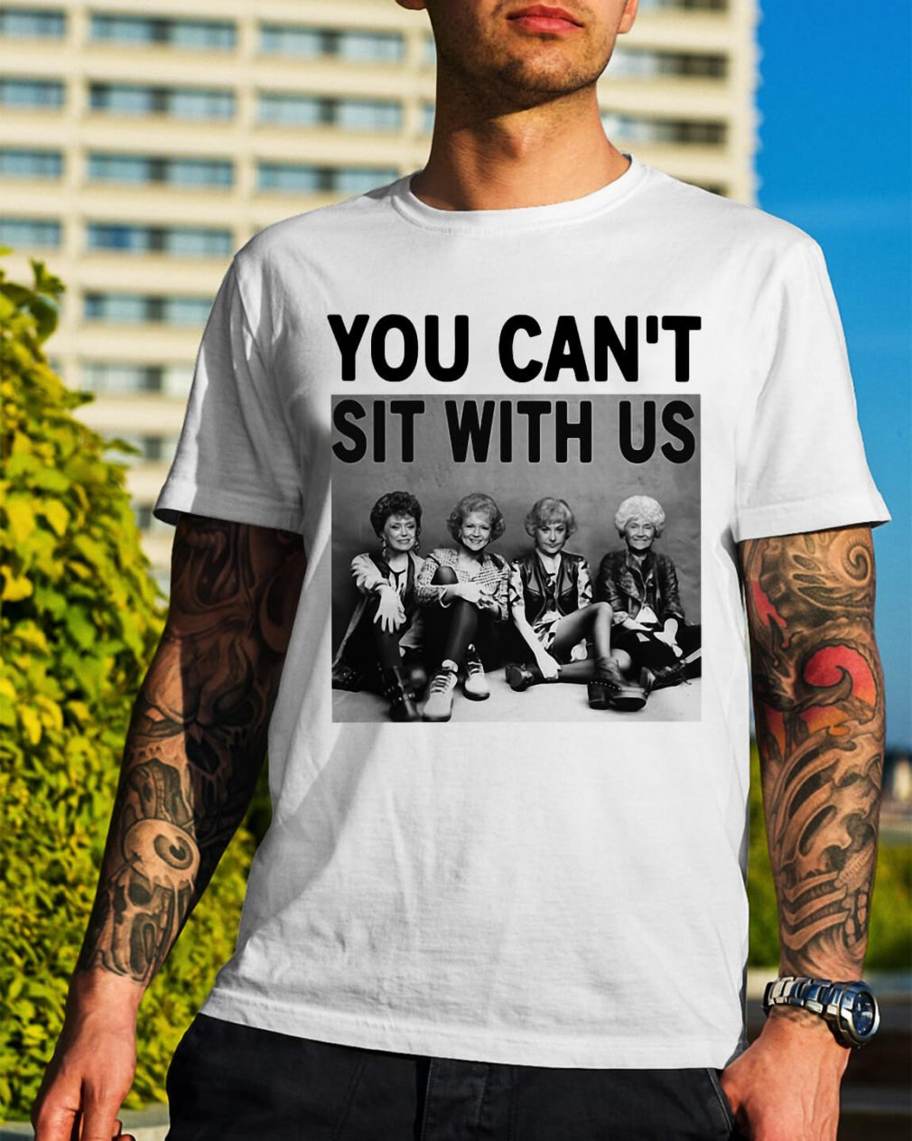 Golden Girls you can't sit with us shirt