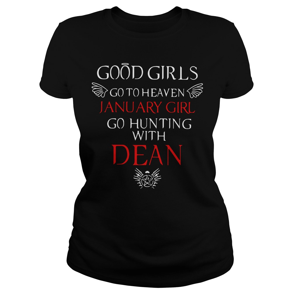 Good girls go to heaven January girl go hunting with dean Ladies Tee