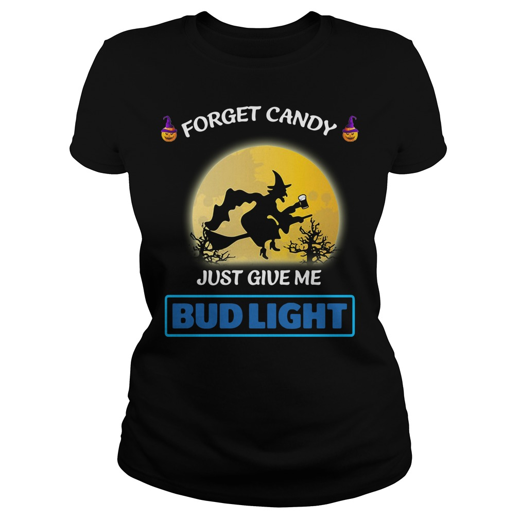 Halloween forget candy just give me Bud Light Ladies Tee