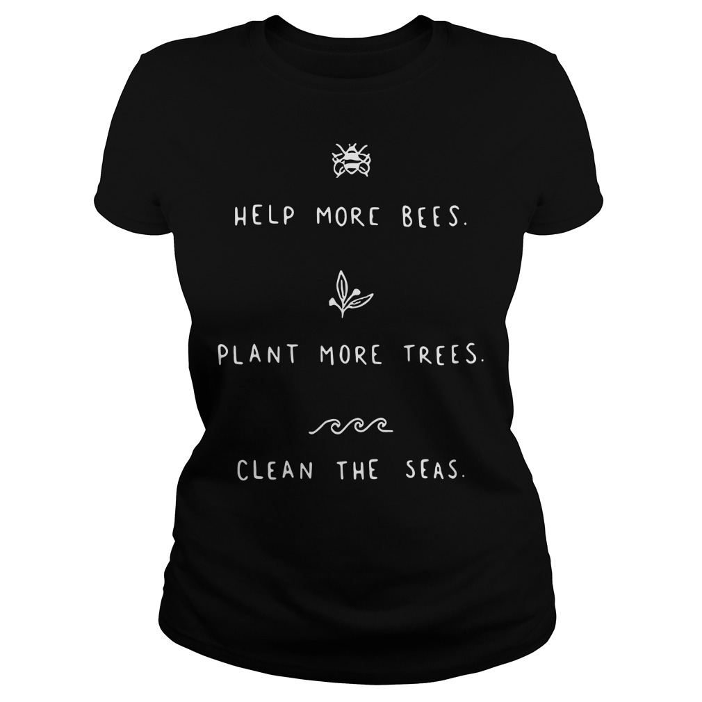 Help more bees plant more trees clean the seas Ladies Tee
