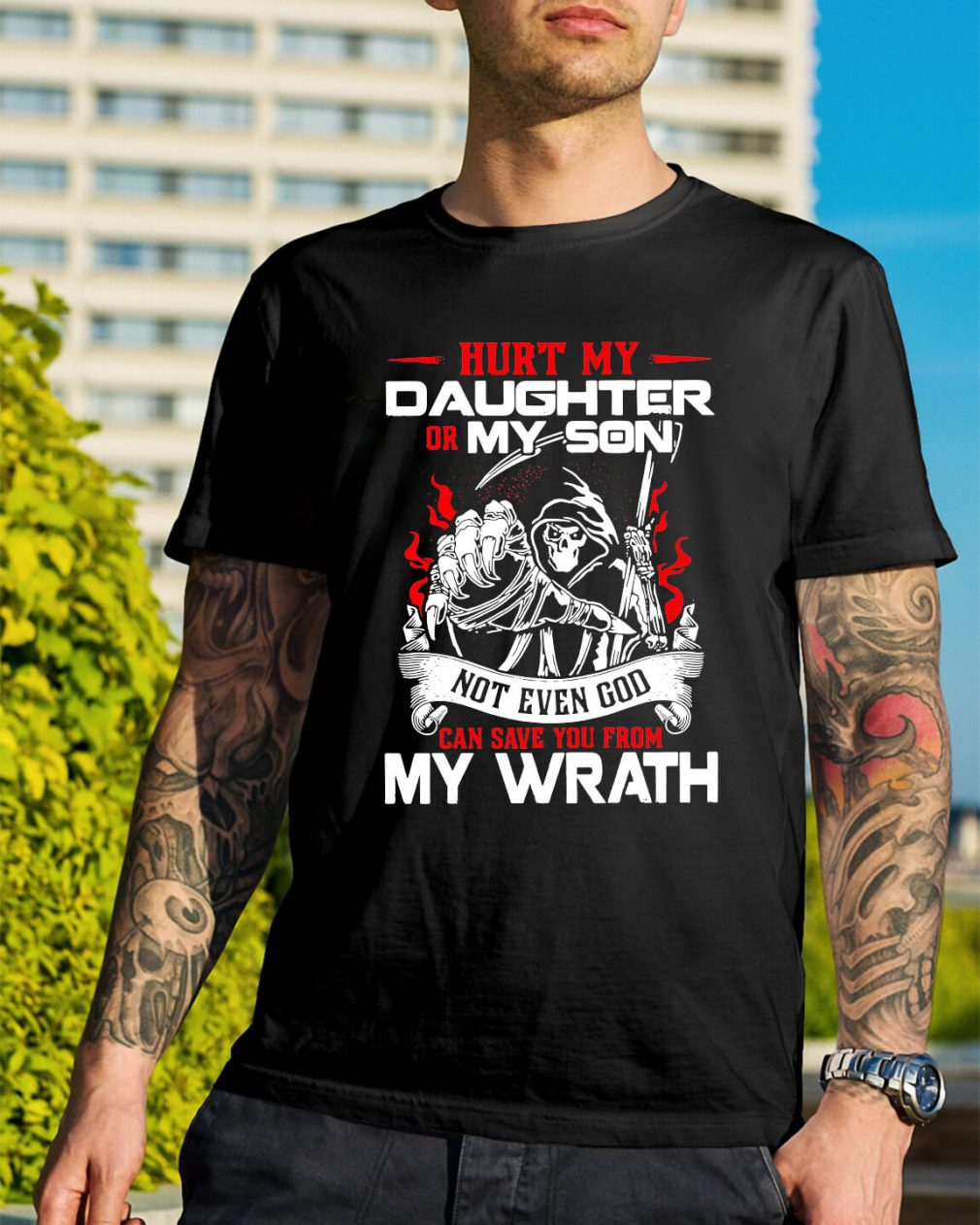Hurt my daughter or my son not even God shirt