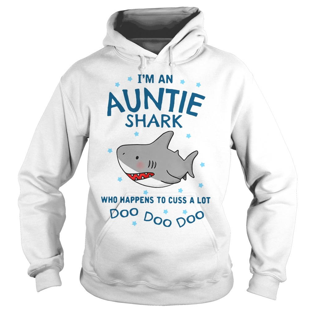 I'm an auntie shark who happens to cuss a lot doo doo doo Hoodie