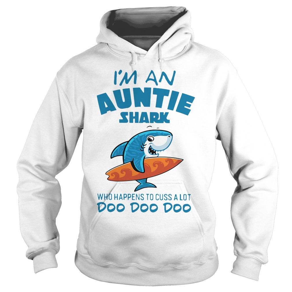 I'm an Auntie shark windsurfing who happens to cuss a lot doo doo Hoodie