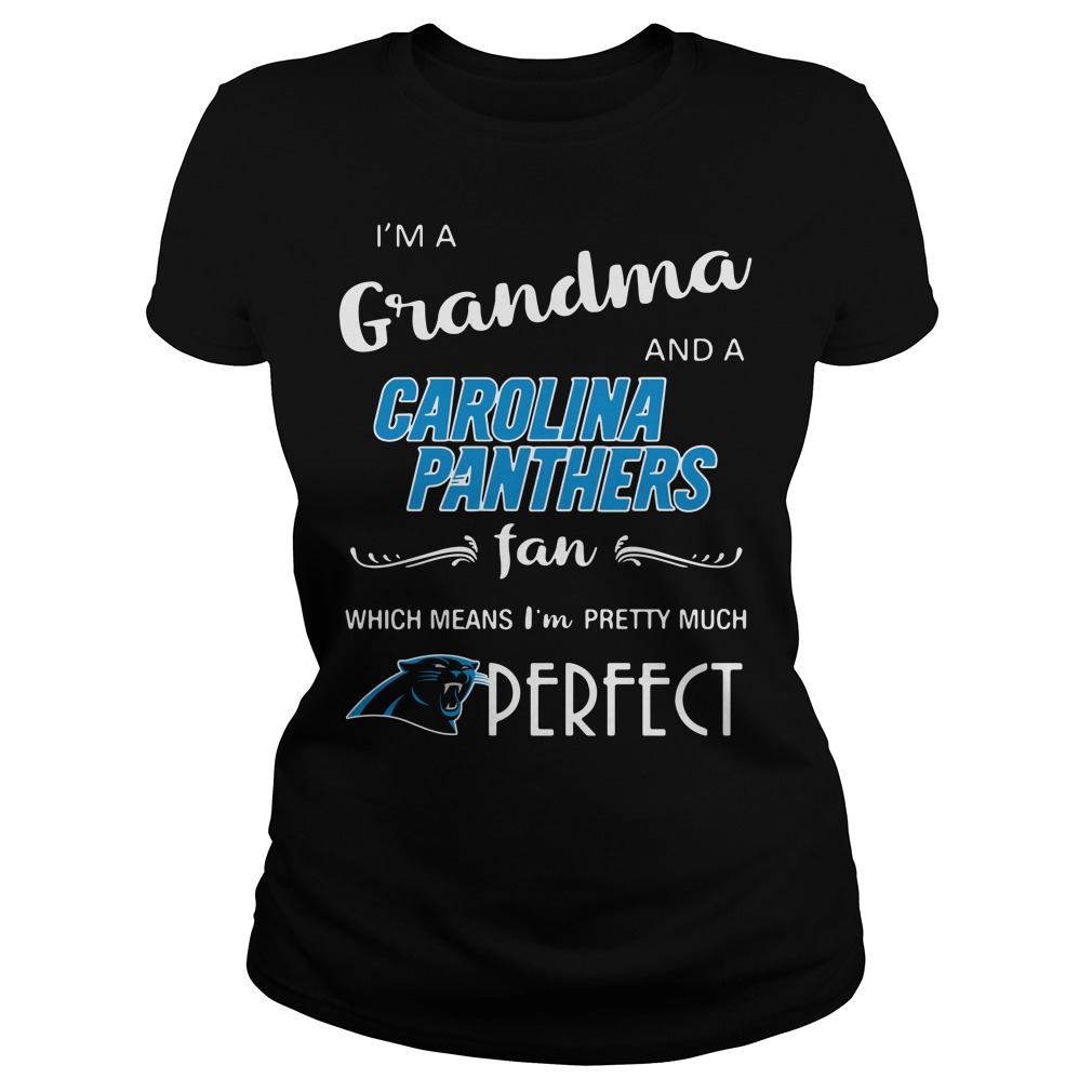 I'm a grandma and a Carolina Panthers fan which means I'm pretty Ladies Tee
