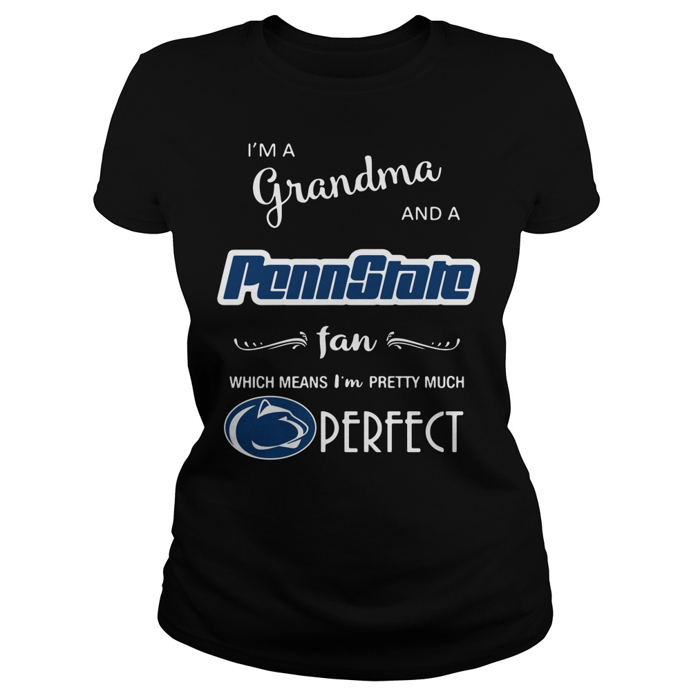 I'm a grandma and a Penn State fan which means I'm pretty Ladies Tee