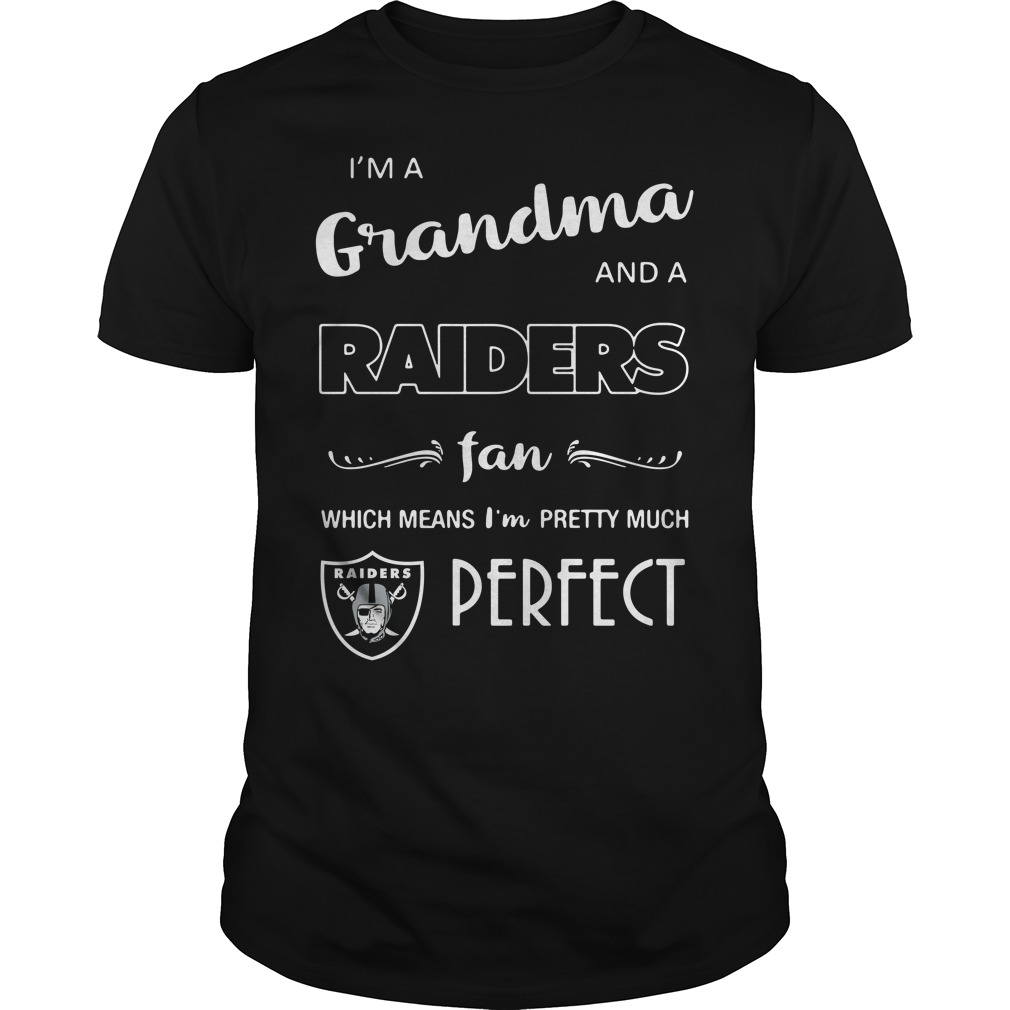 I'm a grandma and a Raiders fan which means I'm pretty much perfect Guys Shirt