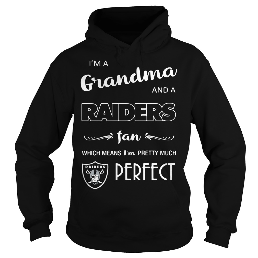 I'm a grandma and a Raiders fan which means I'm pretty much perfect Hoodie