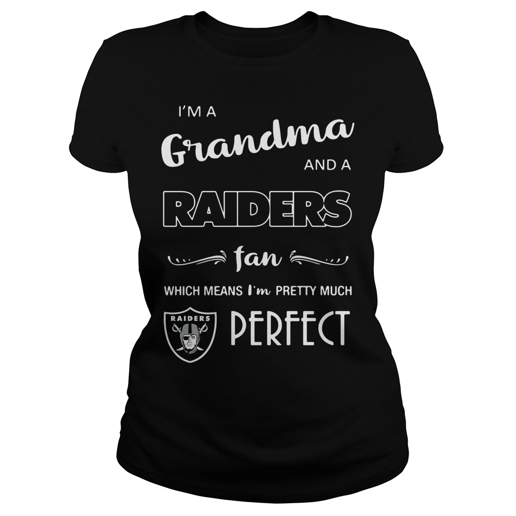 I'm a grandma and a Raiders fan which means I'm pretty much perfect Ladies Tee