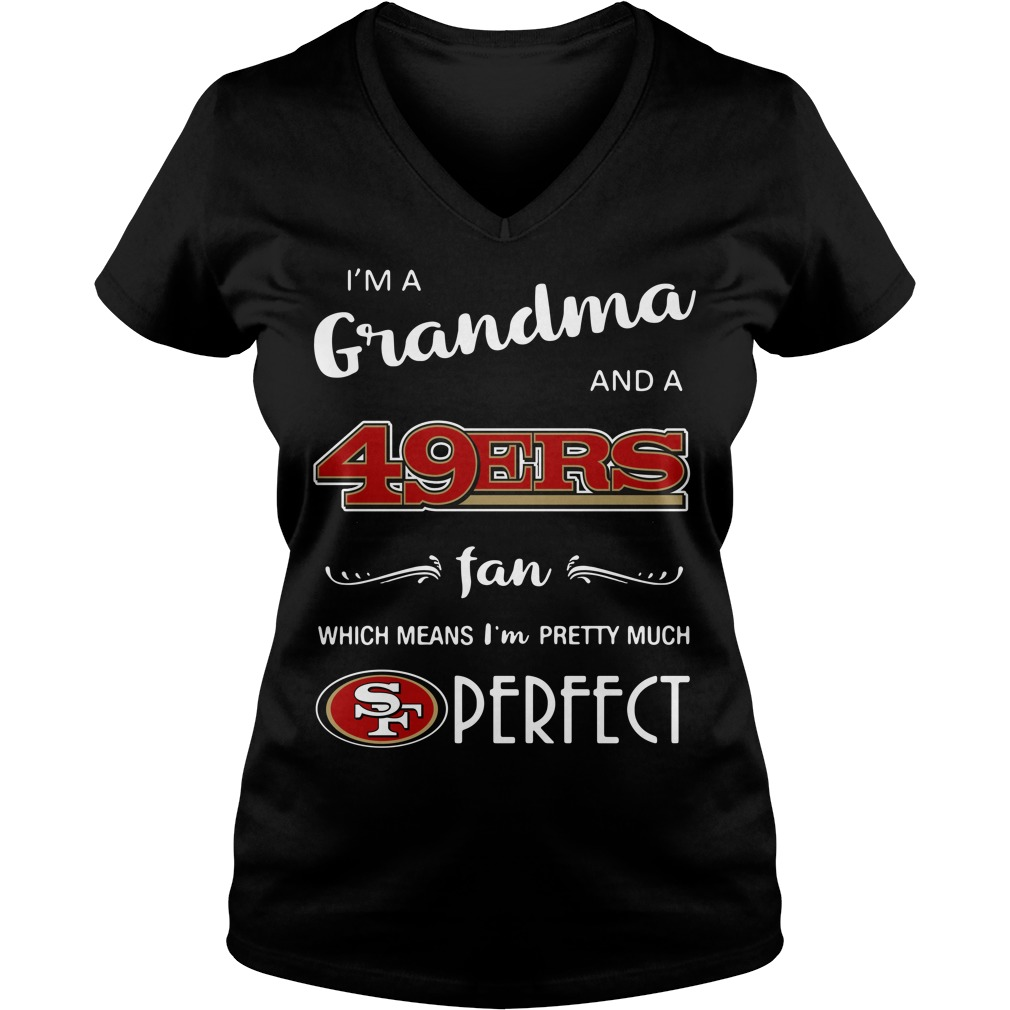 I'm a grandma and a San Francisco 49ers fan which means I'm pretty V-neck T-shirt