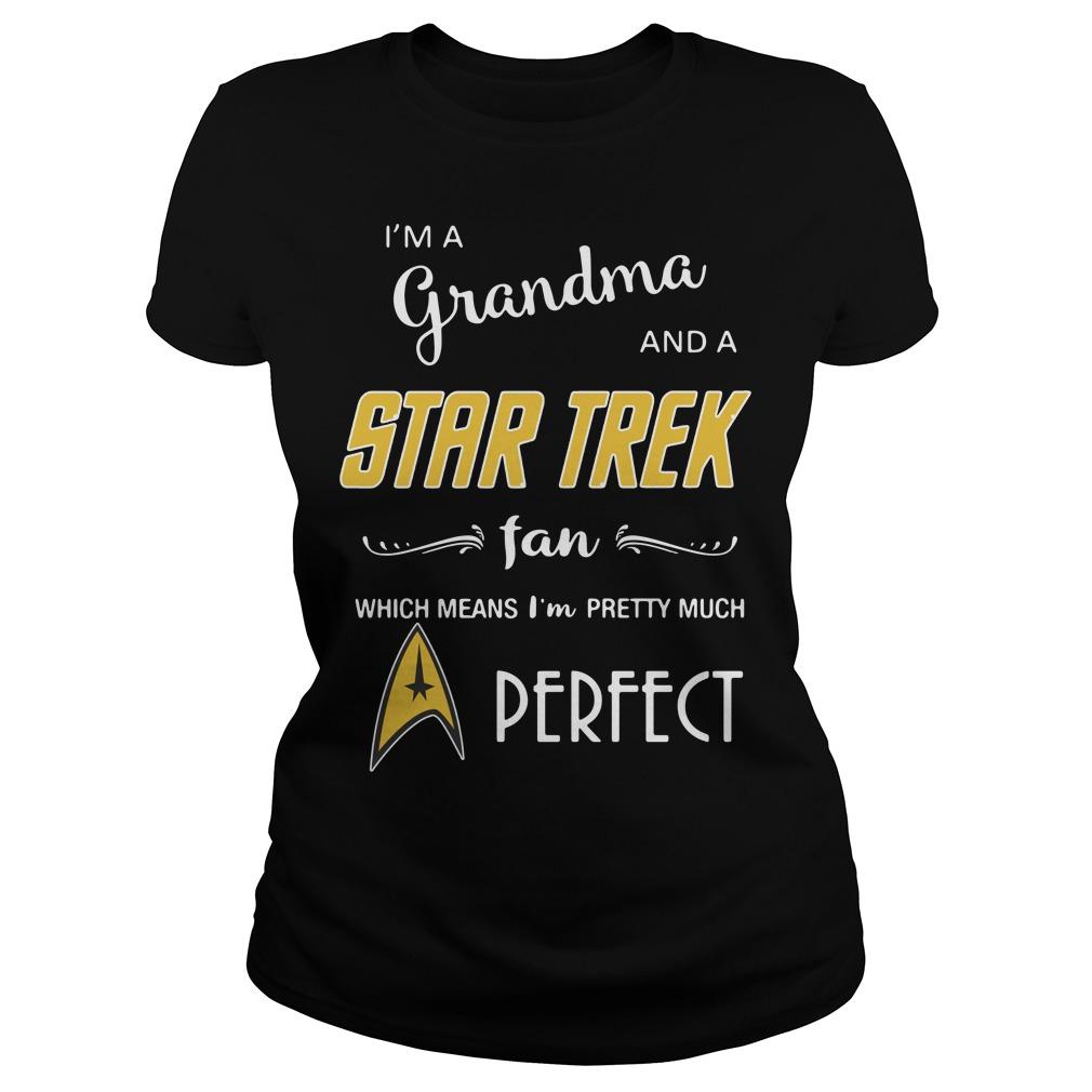 I'm a grandma and a Star Trek fan which means I'm pretty Ladies Tee