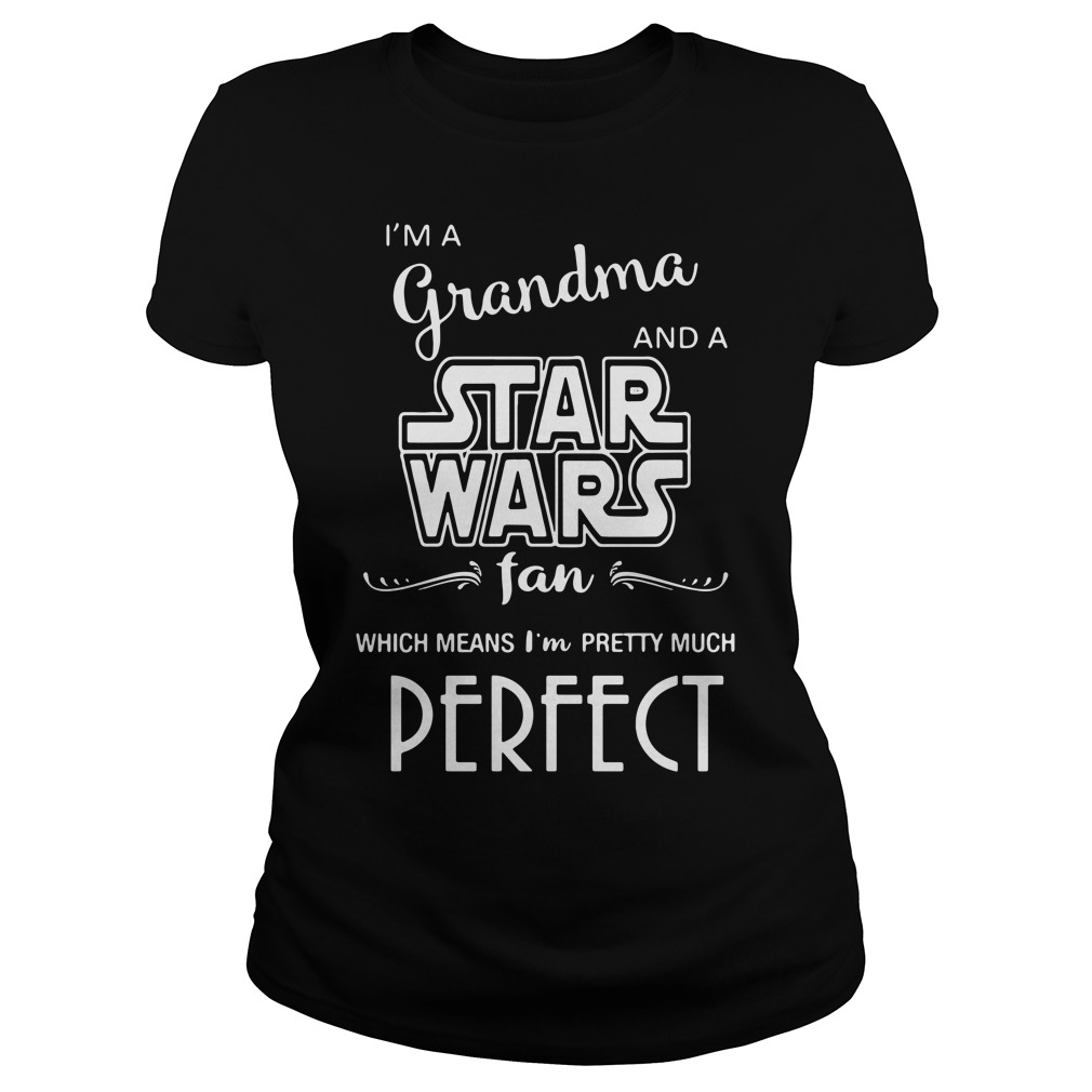 I'm a grandma and a Star Wars fan which means I'm pretty Ladies Tee
