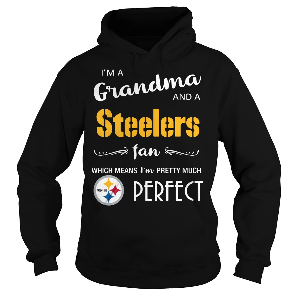 I'm a grandma and a Steelers fan which means I'm pretty Hoodie