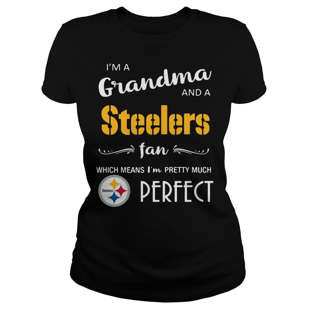 I'm a grandma and a Steelers fan which means I'm pretty Ladies Tee