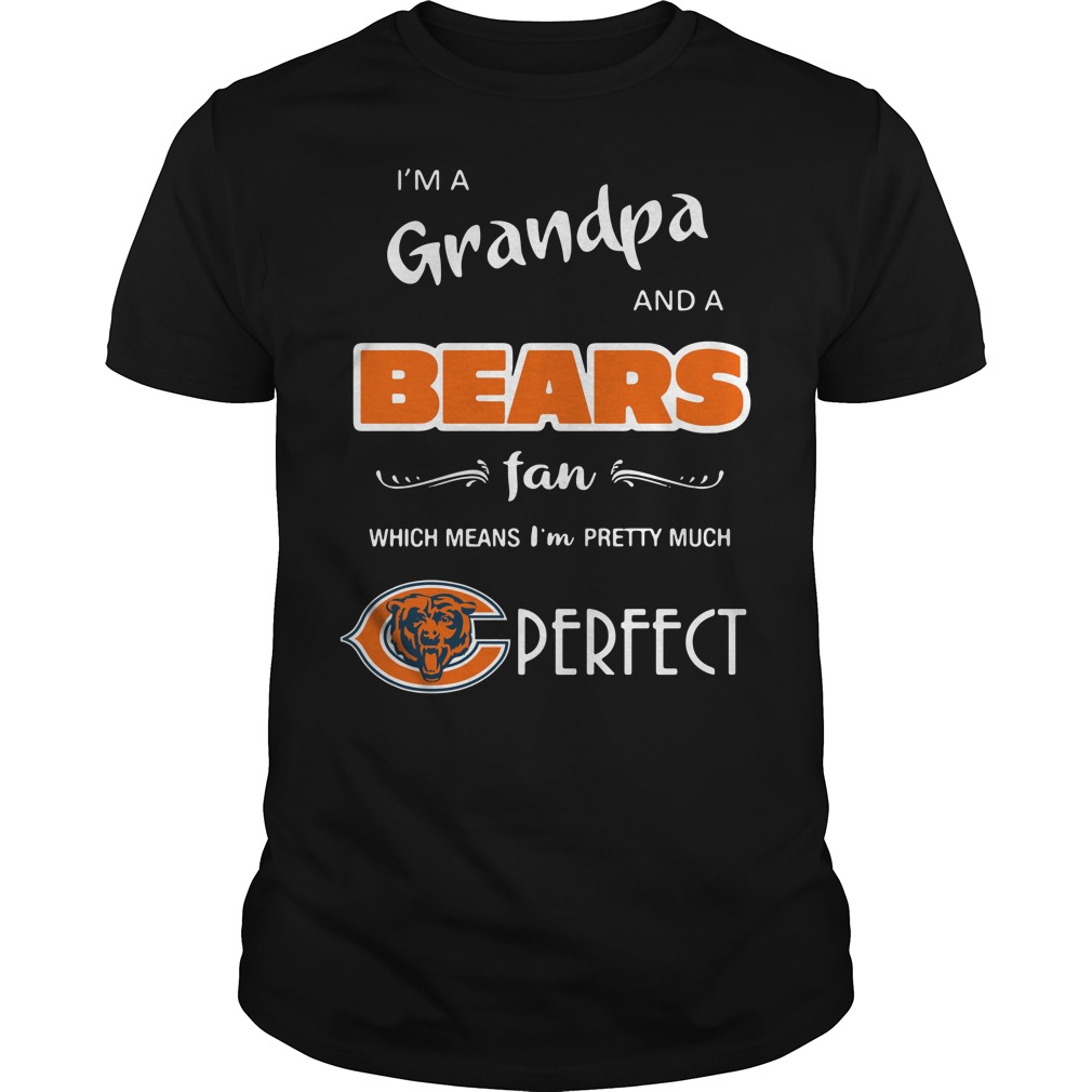 I'm a grandpa and a Chicago Bears fan which means I'm pretty shirtI'm a grandpa and a Chicago Bears fan which means I'm pretty Guys shirt