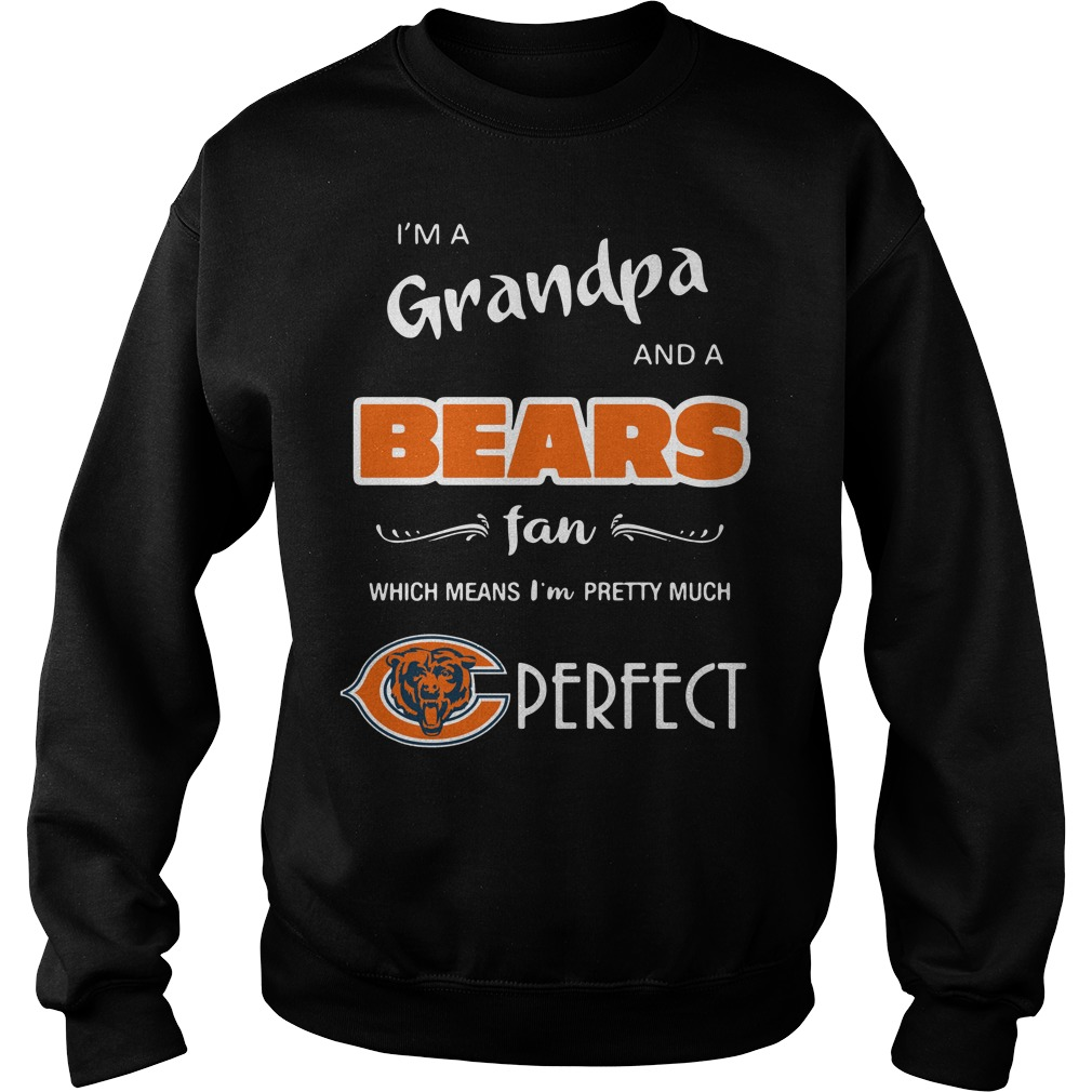 I'm a grandpa and a Chicago Bears fan which means I'm pretty shirtI'm a grandpa and a Chicago Bears fan which means I'm pretty Sweater
