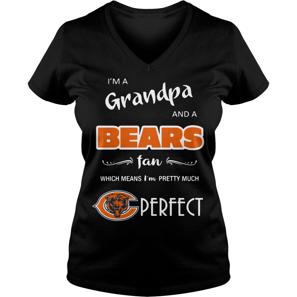 I'm a grandpa and a Chicago Bears fan which means I'm pretty shirtI'm a grandpa and a Chicago Bears fan which means I'm pretty V-neck t-shirt