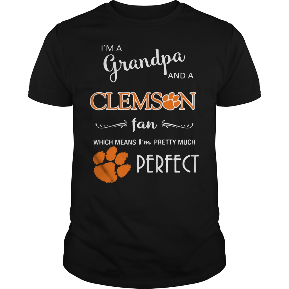 I'm a grandpa and a Clemson Tigers fan which means I'm pretty Guys shirt