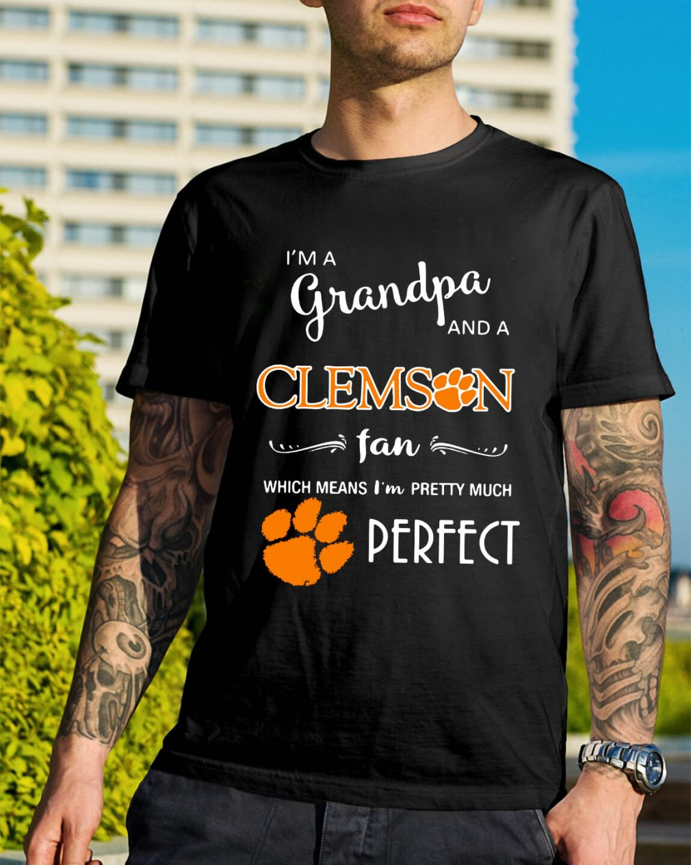 I'm a grandpa and a Clemson Tigers fan which means I'm pretty shirt