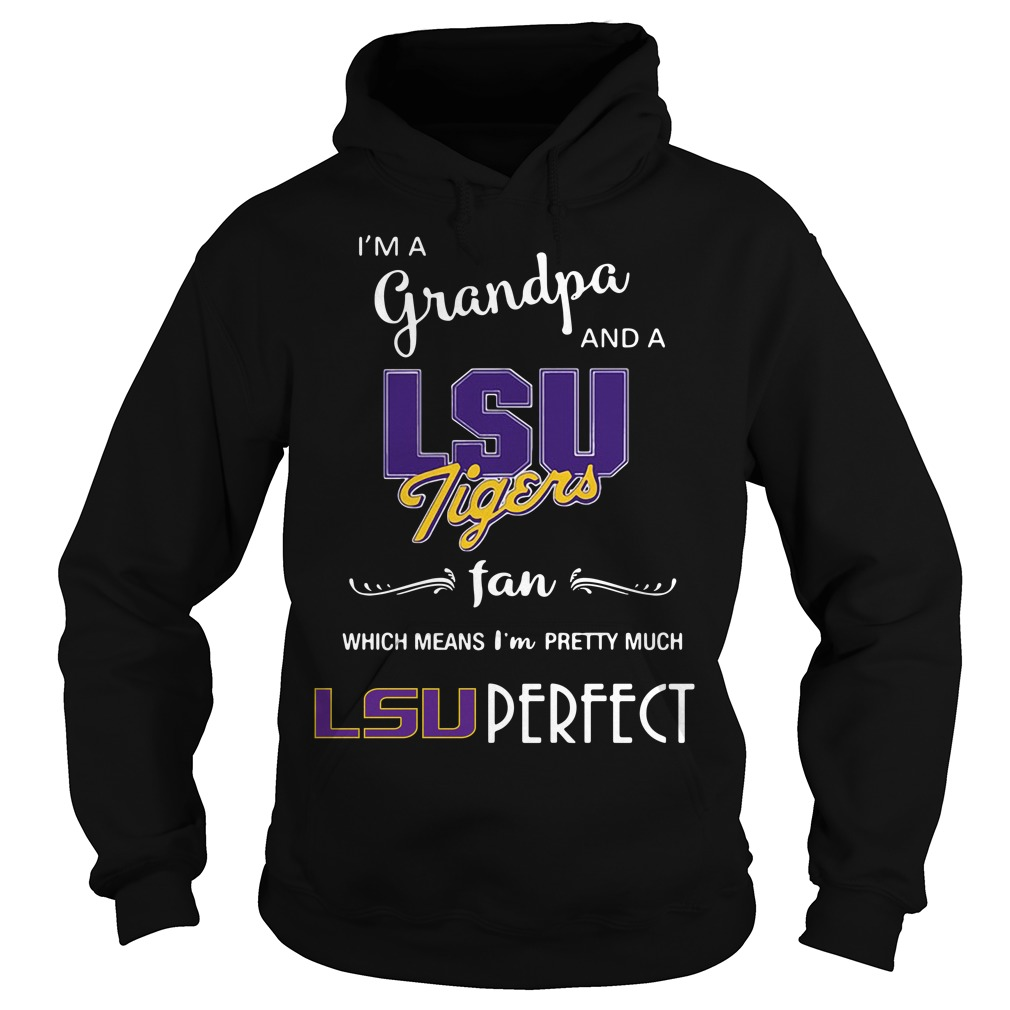 I'm a grandpa and a LSU Tigers fan which means I'm pretty Hoodie