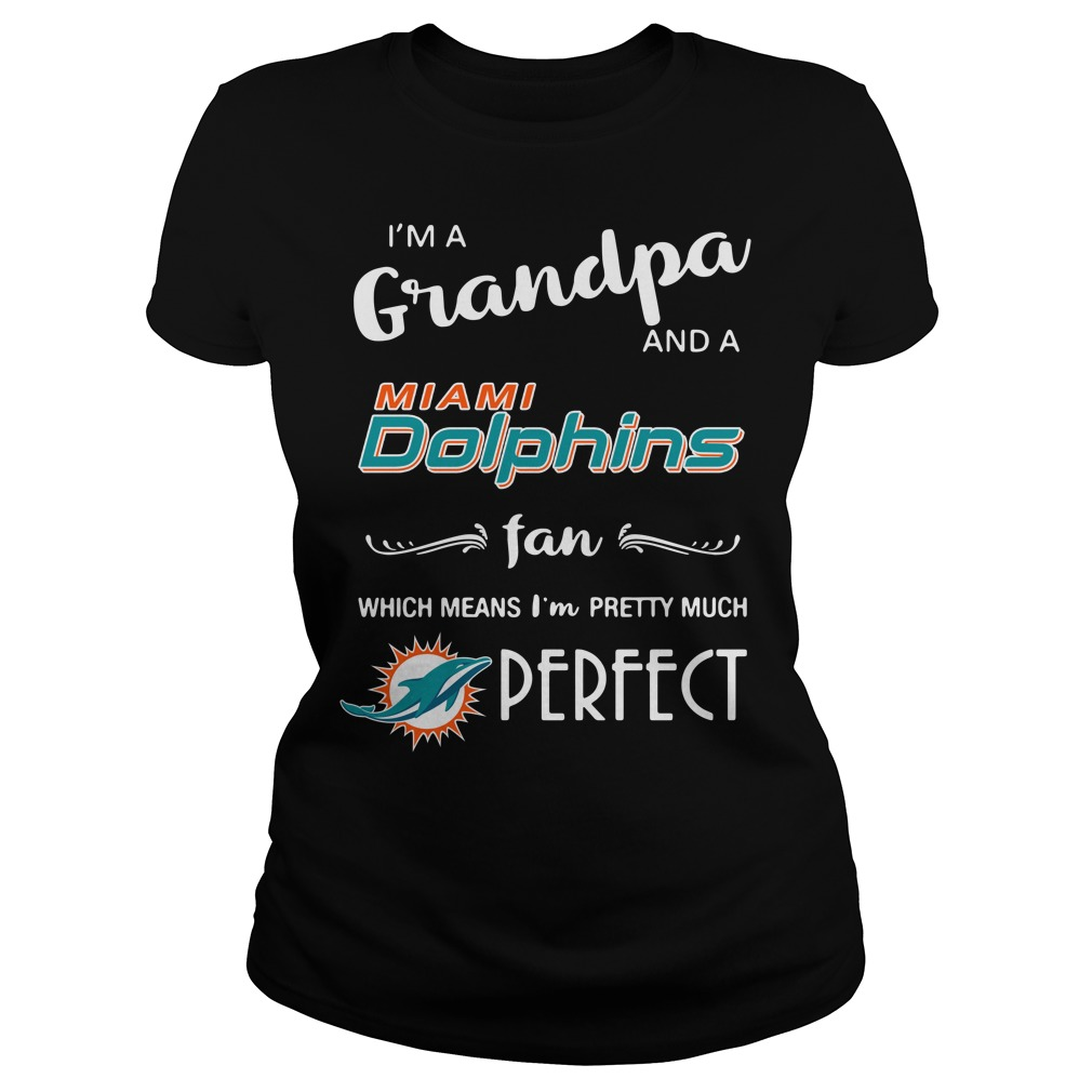I'm a grandpa and a Miami Dolphins fan which means I'm pretty Ladies tee